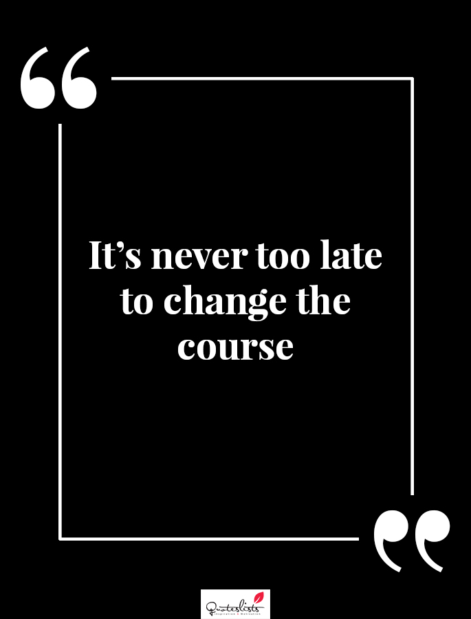 Motivation Quote Its Never Too Late To Change The Course