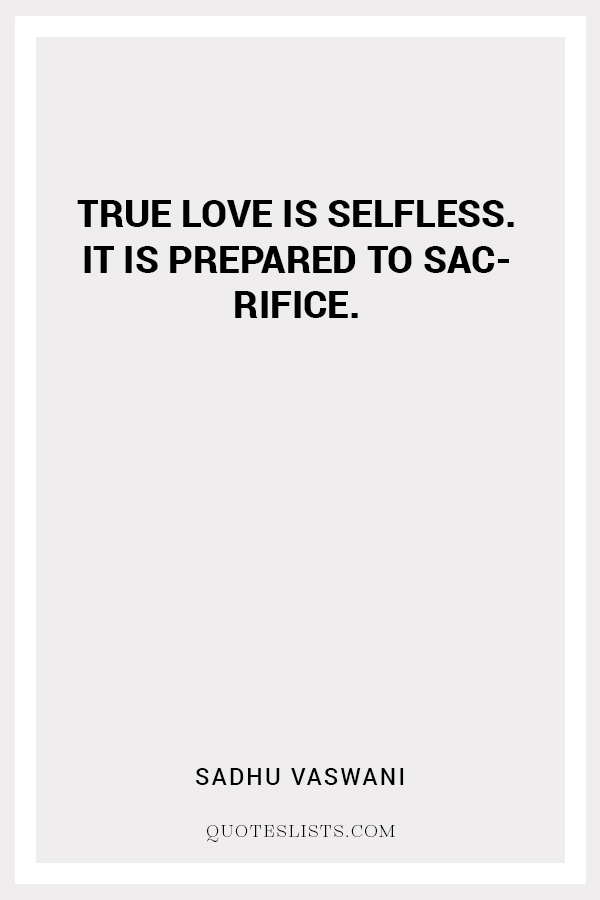 True Love Quote True Love Is Selfless It Is Prepared To Sacrifice